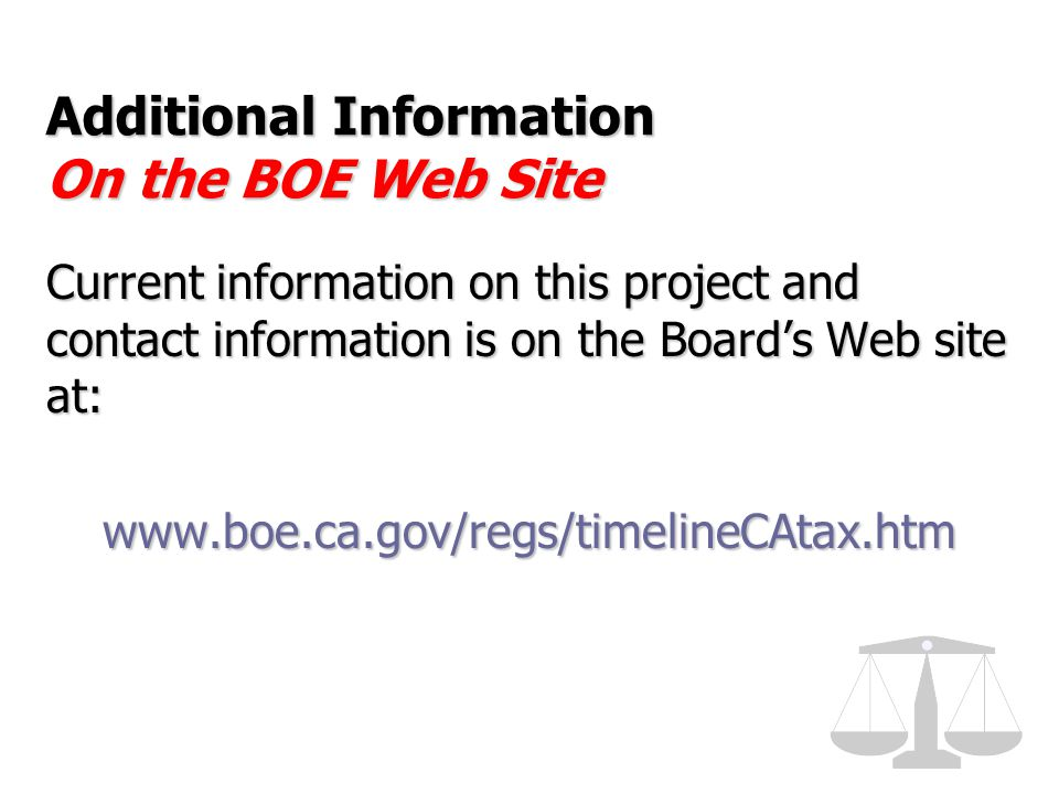 Additional Information On the BOE Web Site Current information on this project and contact information is on the Board's Web site at: www.boe.ca.gov/r
