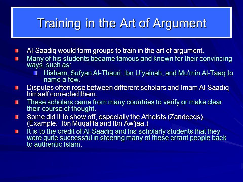 Training in the Art of Argument Al ‑ Saadiq would form groups to train in the art of argument. Al ‑ Saadiq would form groups to train in the art of ar