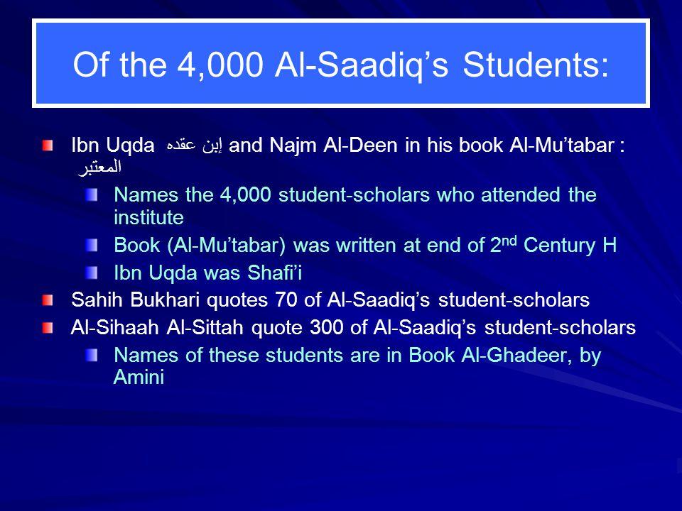 Of the 4,000 Al-Saadiq's Students: Ibn Uqda إبن عقده and Najm Al-Deen in his book Al-Mu'tabar : المعتبر Names the 4,000 student-scholars who attended