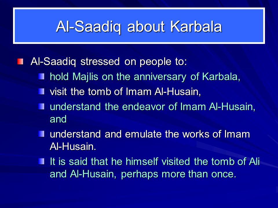 Al-Saadiq about Karbala Al-Saadiq stressed on people to: hold Majlis on the anniversary of Karbala, visit the tomb of Imam Al ‑ Husain, understand the