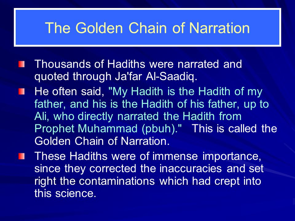 The Golden Chain of Narration Thousands of Hadiths were narrated and quoted through Ja'far Al ‑ Saadiq. He often said,