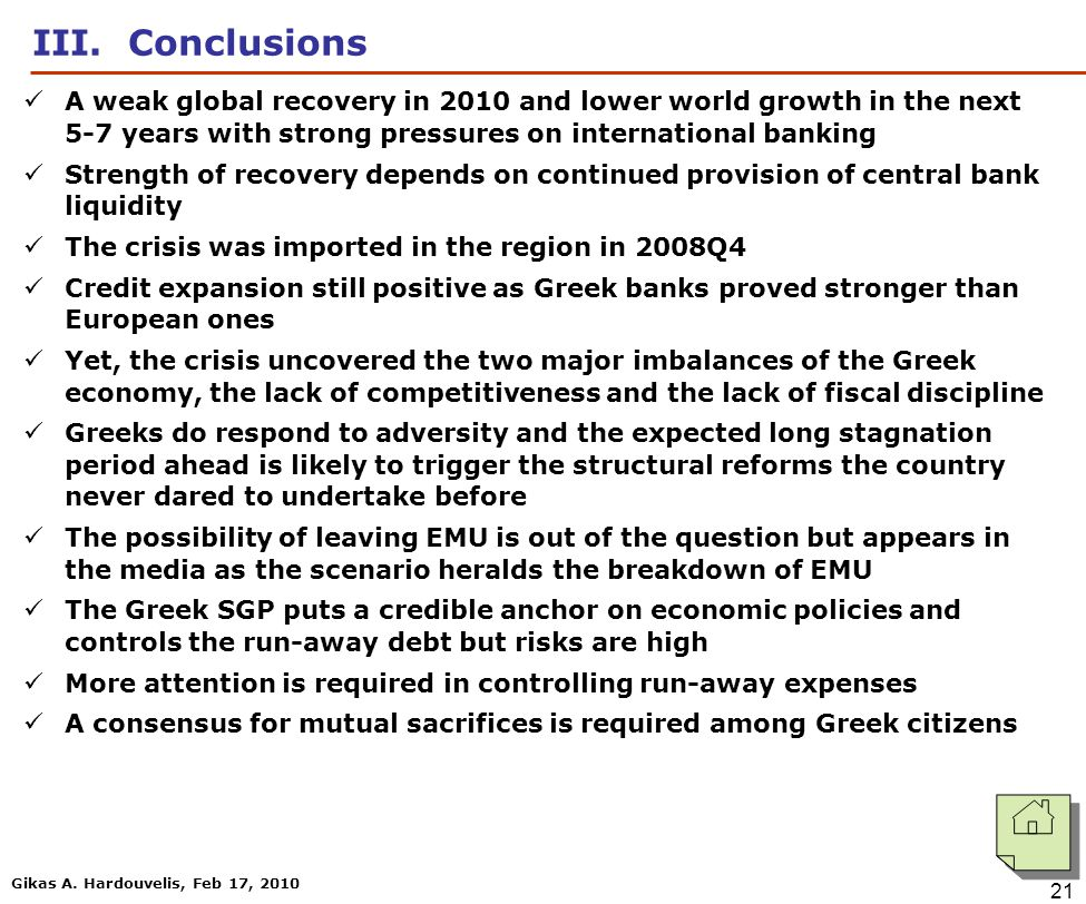 Gikas A. Hardouvelis, Feb 17, 2010 21 III. Conclusions A weak global recovery in 2010 and lower world growth in the next 5-7 years with strong pressur