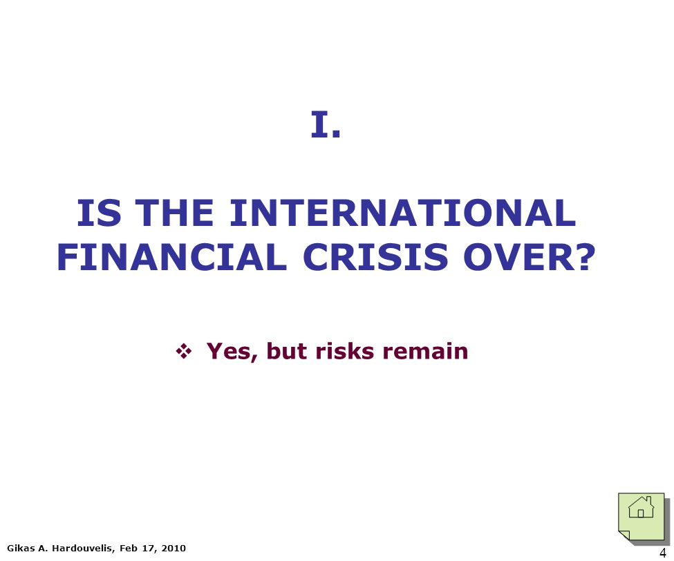 Gikas A. Hardouvelis, Feb 17, 2010 4 I. IS THE INTERNATIONAL FINANCIAL CRISIS OVER.