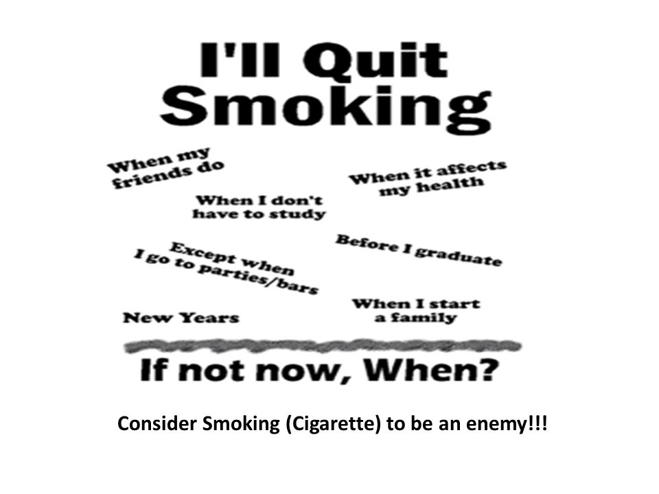 Consider Smoking (Cigarette) to be an enemy!!!