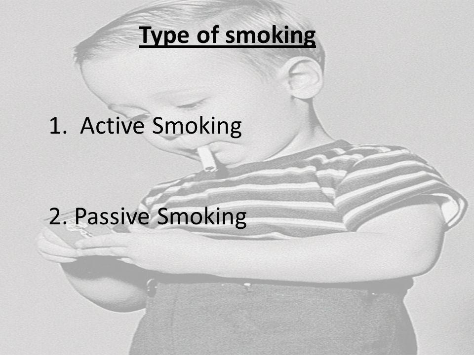 Type of smoking 1. Active Smoking 2. Passive Smoking