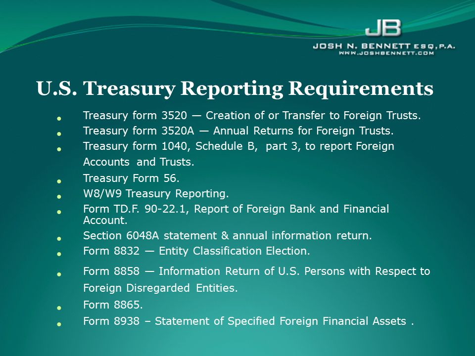 Treasury form 3520 — Creation of or Transfer to Foreign Trusts. Treasury form 3520A — Annual Returns for Foreign Trusts. Treasury form 1040, Schedule