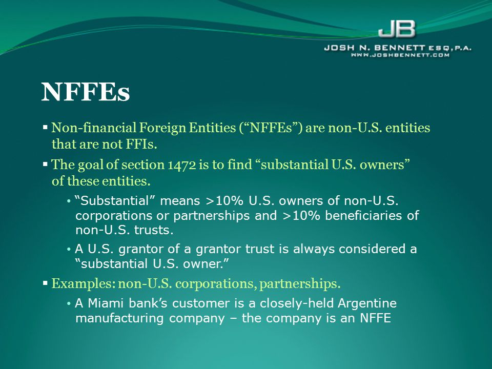  How to be a good NFFE not subject to 30% FATCA withholding: Belong to a class of NFFEs that Treasury/IRS designate as per se good and not subject to FATCA withholding (or good under the statute, e.g., publicly traded corporations); Engage in an active business; Certify to the withholding agent that the NFFE has no substantial U.S.