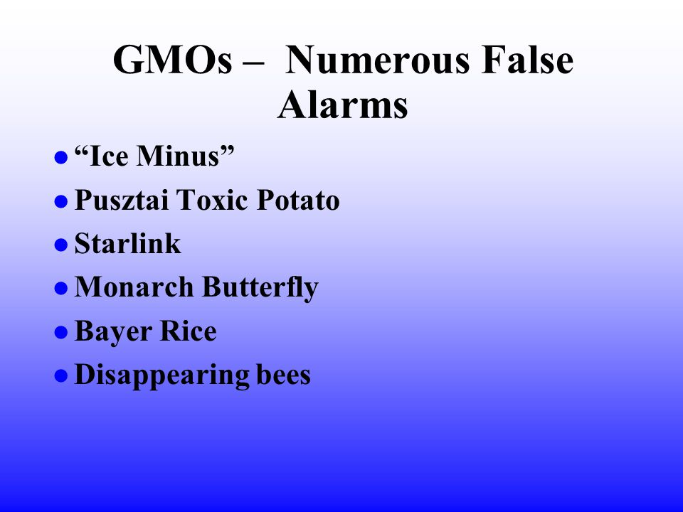 GMOs – Numerous False Alarms l Ice Minus l Pusztai Toxic Potato l Starlink l Monarch Butterfly l Bayer Rice l Disappearing bees