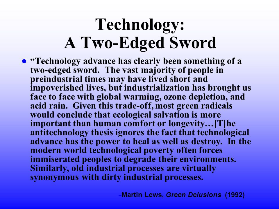 Technology: A Two-Edged Sword l Technology advance has clearly been something of a two-edged sword.