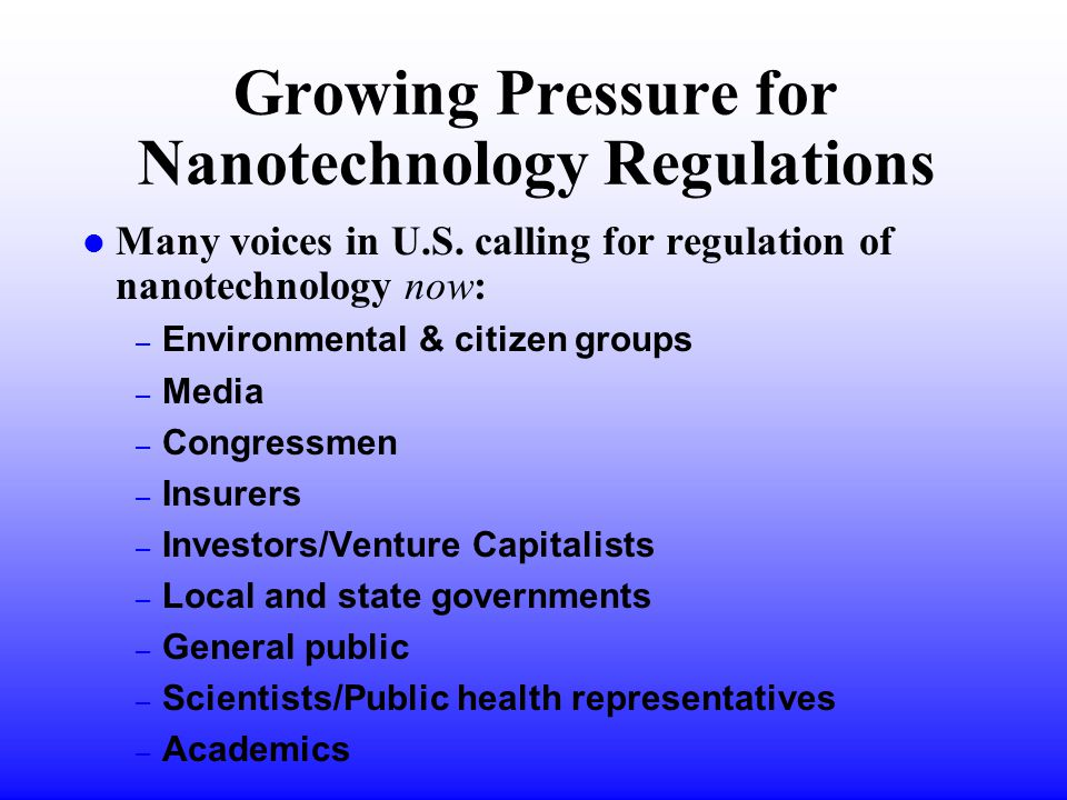 Growing Pressure for Nanotechnology Regulations l Many voices in U.S.