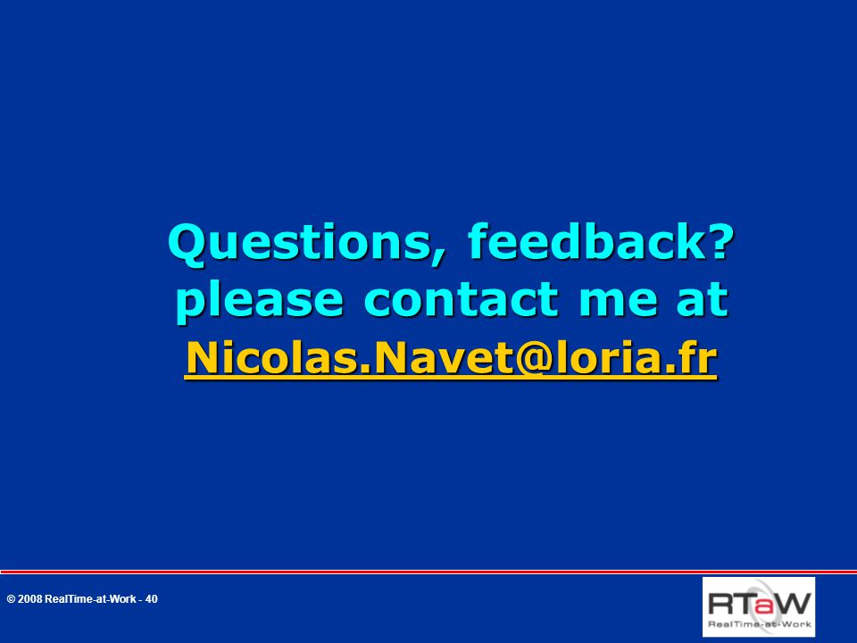 © 2008 RealTime-at-Work - 40 Questions, feedback.