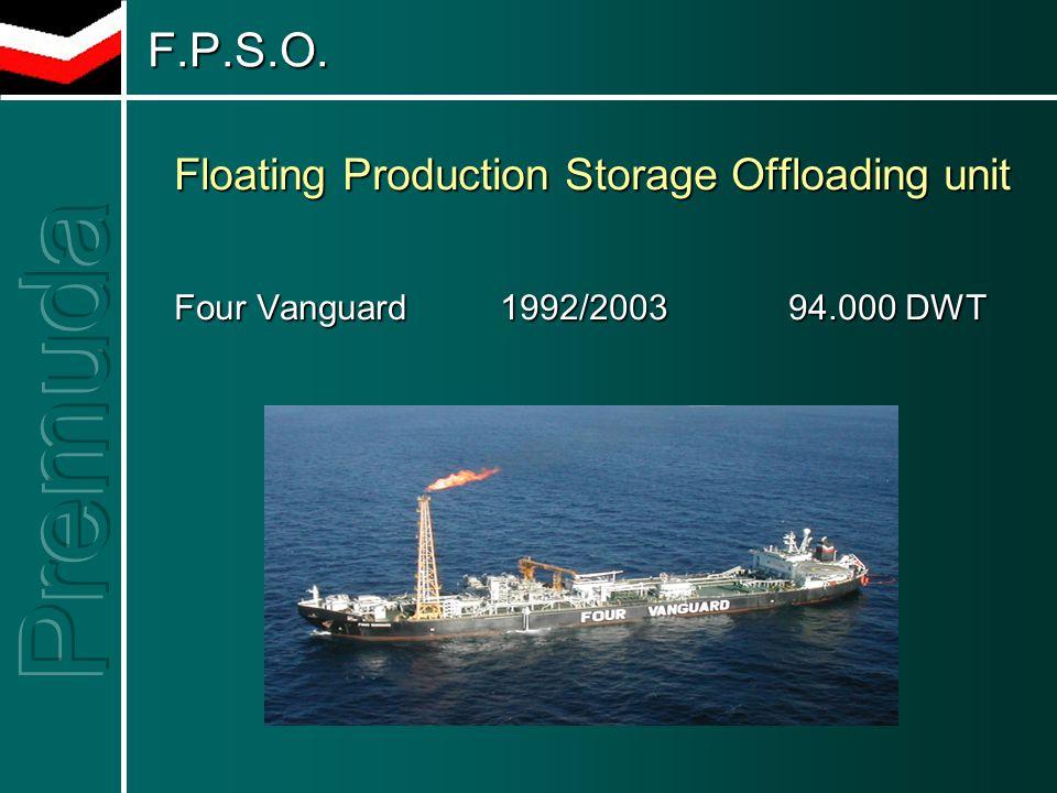 F.P.S.O. F.P.S.O. Floating Production Storage Offloading unit Four Vanguard 1992/2003 94.000 DWT