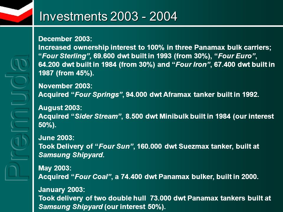 """December 2003: Increased ownership interest to 100% in three Panamax bulk carriers; """"Four Sterling"""", 69.600 dwt built in 1993 (from 30%), """"Four Euro"""","""