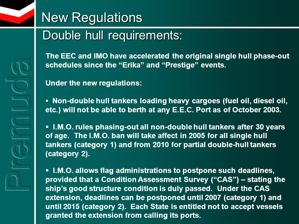 New Regulations Double hull requirements: New Regulations Double hull requirements: The EEC and IMO have accelerated the original single hull phase-ou