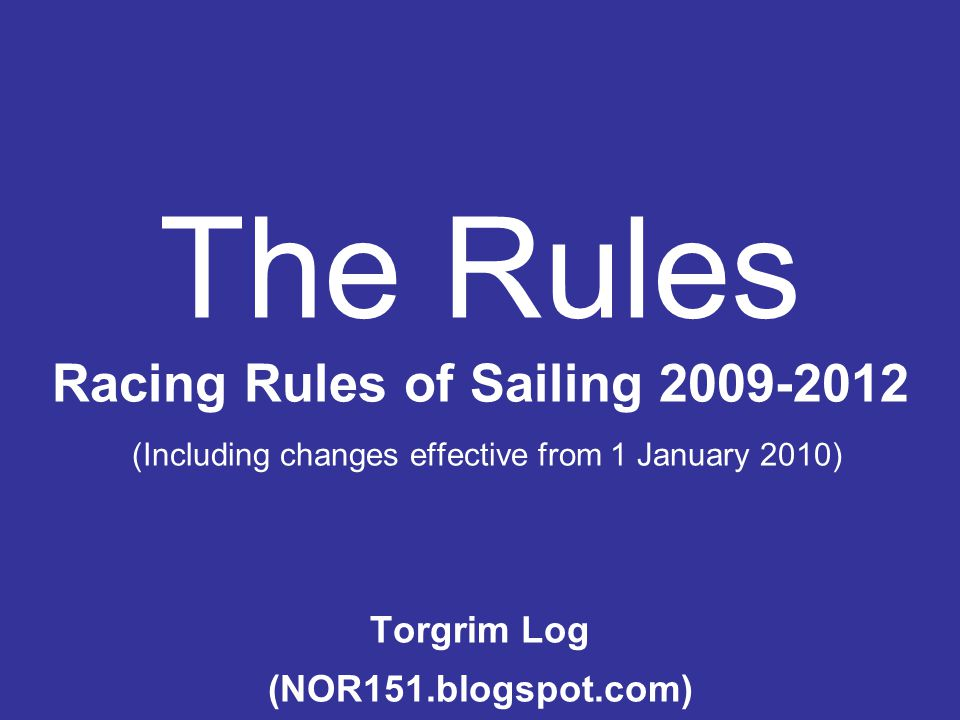 12 ON THE SAME TACK, NOT OVERLAPPED When boats are on the same tack and not overlapped, a boat clear astern shall keep clear of a boat clear ahead.