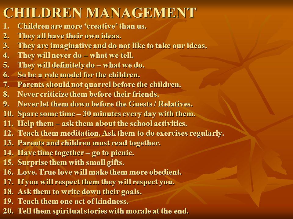 CHILDREN MANAGEMENT 1. Children are more 'creative' than us.