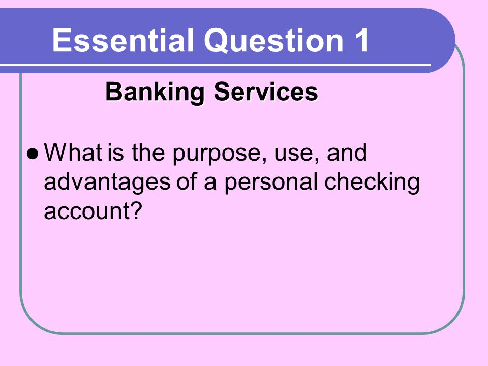 What is the purpose, use, and advantages of a personal checking account.