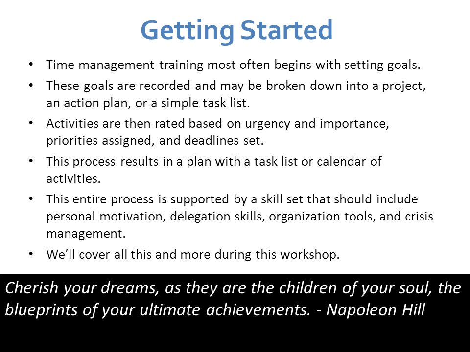 Getting Started Time management training most often begins with setting goals.