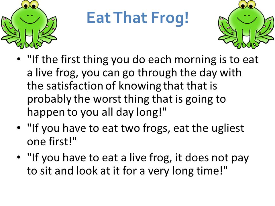 Eat That Frog.