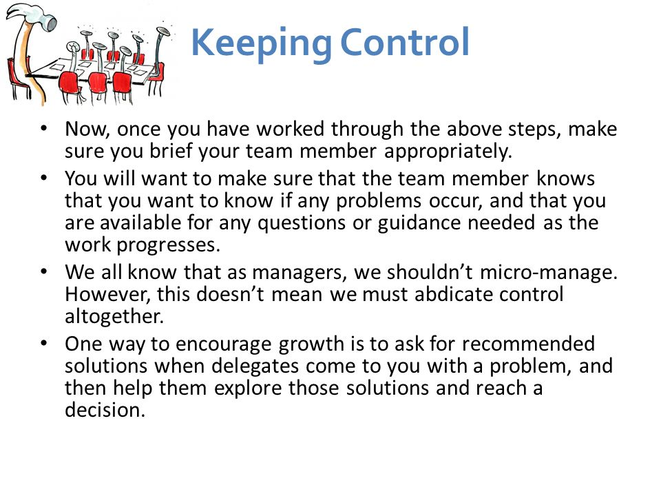 Keeping Control Now, once you have worked through the above steps, make sure you brief your team member appropriately.