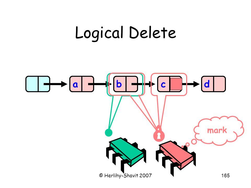 © Herlihy-Shavit 2007165 Logical Delete abcd mark