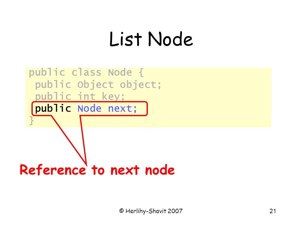 © Herlihy-Shavit 200721 List Node public class Node { public Object object; public int key; public Node next; } Reference to next node