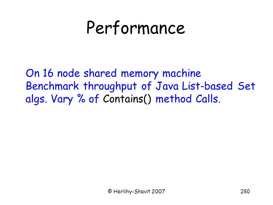 © Herlihy-Shavit 2007250 Performance On 16 node shared memory machine Benchmark throughput of Java List-based Set algs.