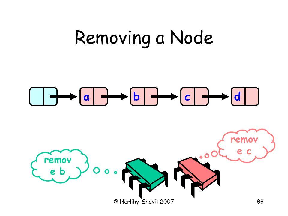 © Herlihy-Shavit 200766 Removing a Node abcd remov e b remov e c