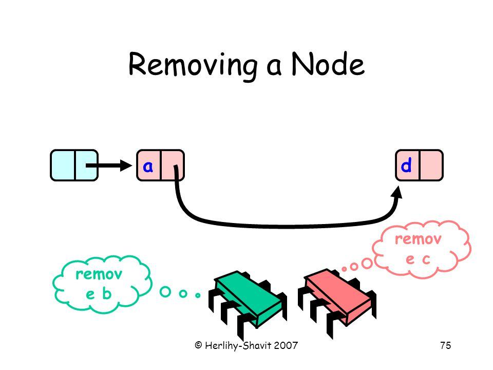 © Herlihy-Shavit 200775 Removing a Node ad remov e b remov e c