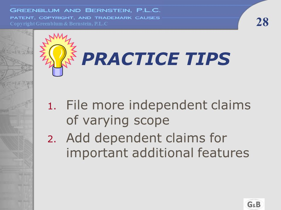 Copyright Greenblum & Bernstein, P.L.C 28 PRACTICE TIPS 1. File more independent claims of varying scope 2. Add dependent claims for important additio