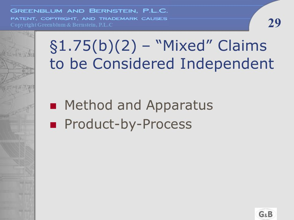 "Copyright Greenblum & Bernstein, P.L.C 29 §1.75(b)(2) – ""Mixed"" Claims to be Considered Independent Method and Apparatus Product-by-Process"
