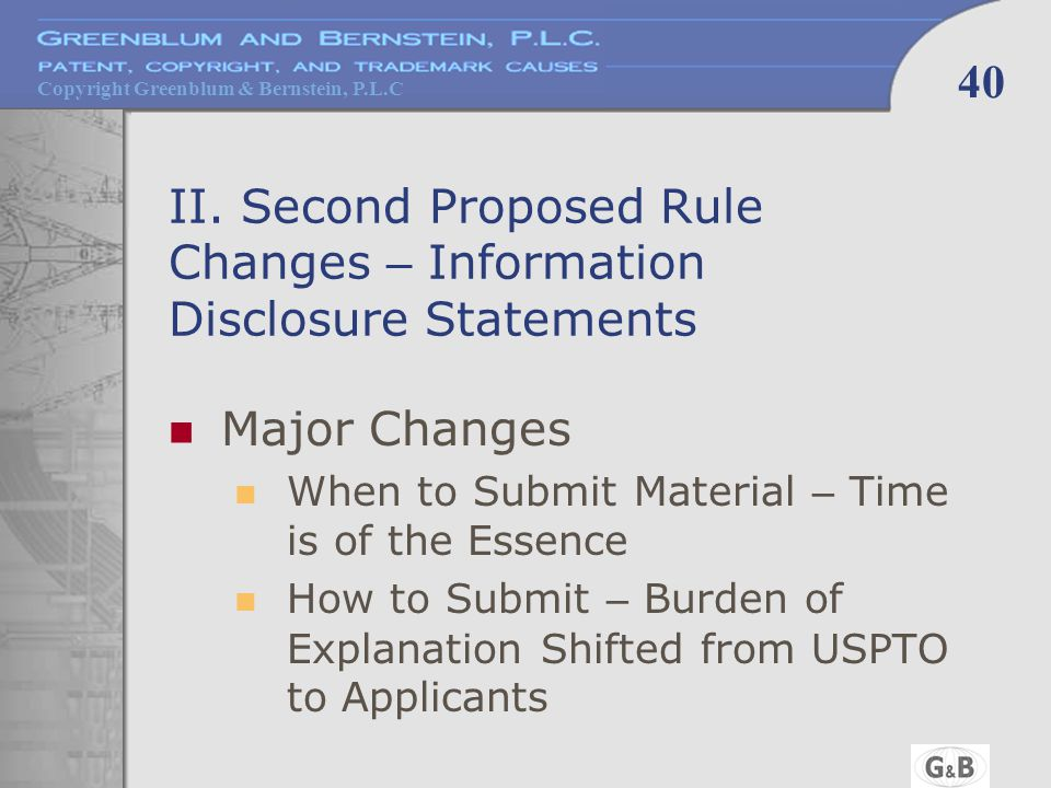 Copyright Greenblum & Bernstein, P.L.C 40 II. Second Proposed Rule Changes – Information Disclosure Statements Major Changes When to Submit Material –