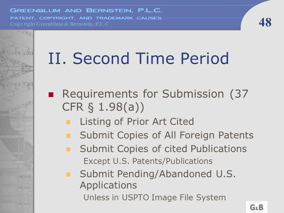 Copyright Greenblum & Bernstein, P.L.C 48 II. Second Time Period Requirements for Submission (37 CFR § 1.98(a)) Listing of Prior Art Cited Submit Copi