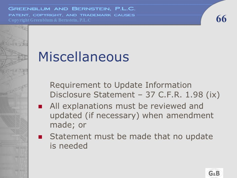 Copyright Greenblum & Bernstein, P.L.C 66 Miscellaneous Requirement to Update Information Disclosure Statement – 37 C.F.R.