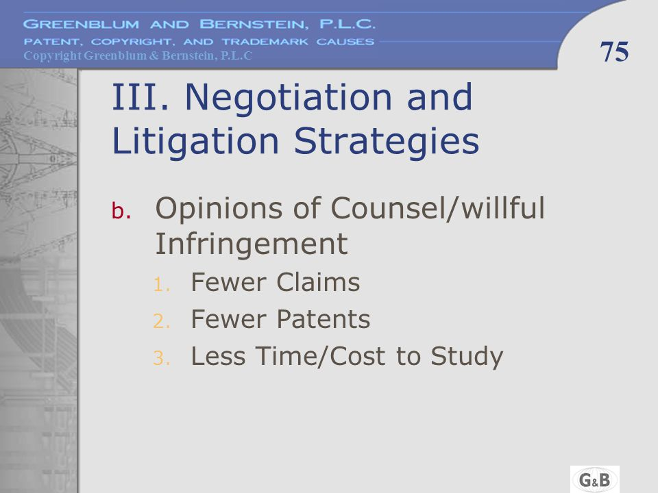 Copyright Greenblum & Bernstein, P.L.C 75 III. Negotiation and Litigation Strategies b.