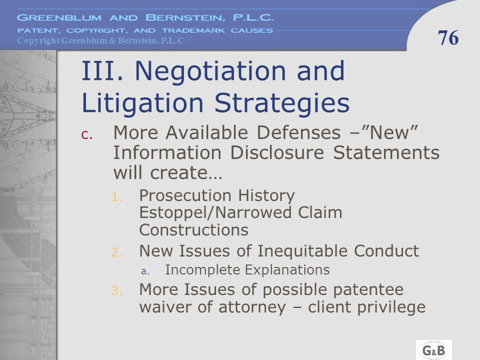 "Copyright Greenblum & Bernstein, P.L.C 76 III. Negotiation and Litigation Strategies c. More Available Defenses –""New"" Information Disclosure Statemen"