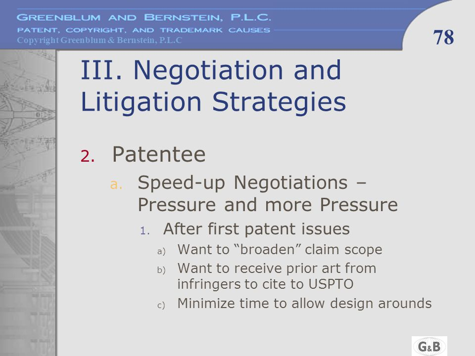 Copyright Greenblum & Bernstein, P.L.C 78 III. Negotiation and Litigation Strategies 2.