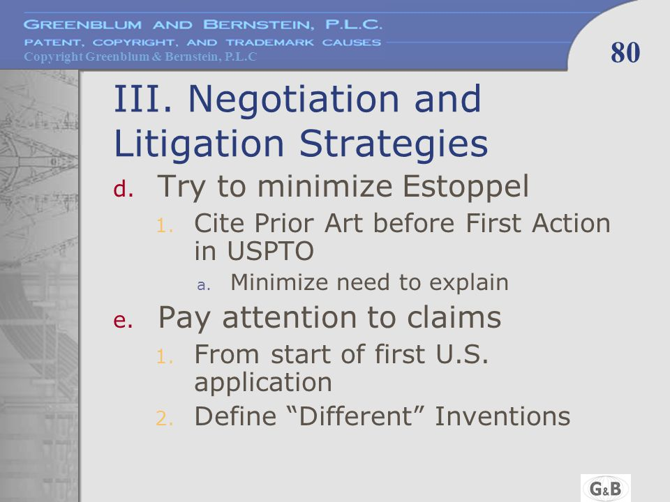 Copyright Greenblum & Bernstein, P.L.C 80 III. Negotiation and Litigation Strategies d.