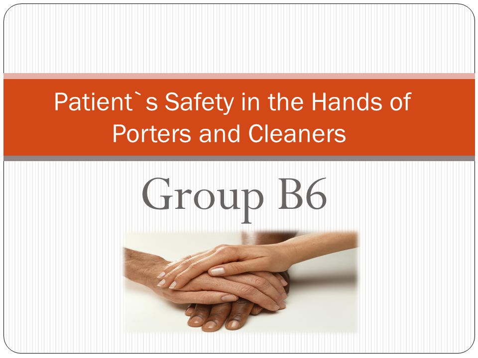 Group B6 Patient`s Safety in the Hands of Porters and Cleaners