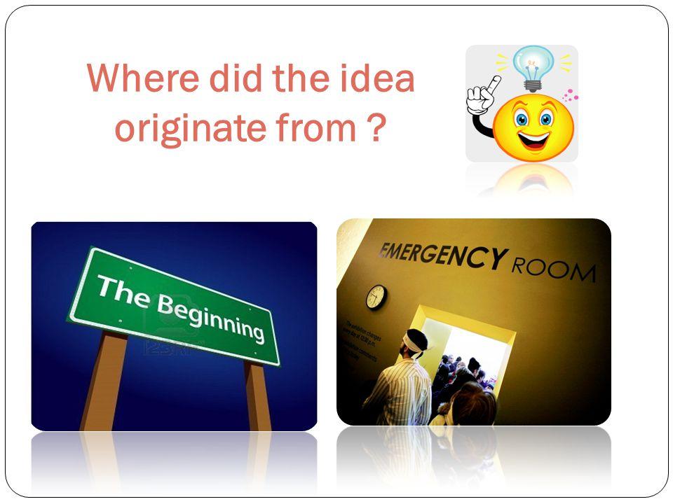 Where did the idea originate from