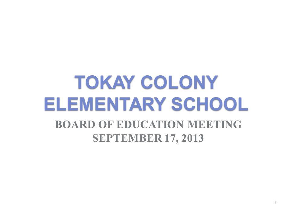 TOKAY COLONY ELEMENTARY SCHOOL BOARD OF EDUCATION MEETING SEPTEMBER 17, 2013 1