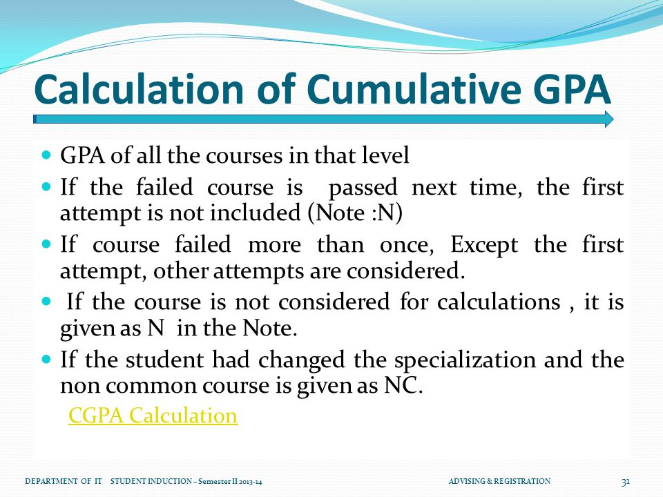 Calculation of Cumulative GPA GPA of all the courses in that level If the failed course is passed next time, the first attempt is not included (Note :N) If course failed more than once, Except the first attempt, other attempts are considered.
