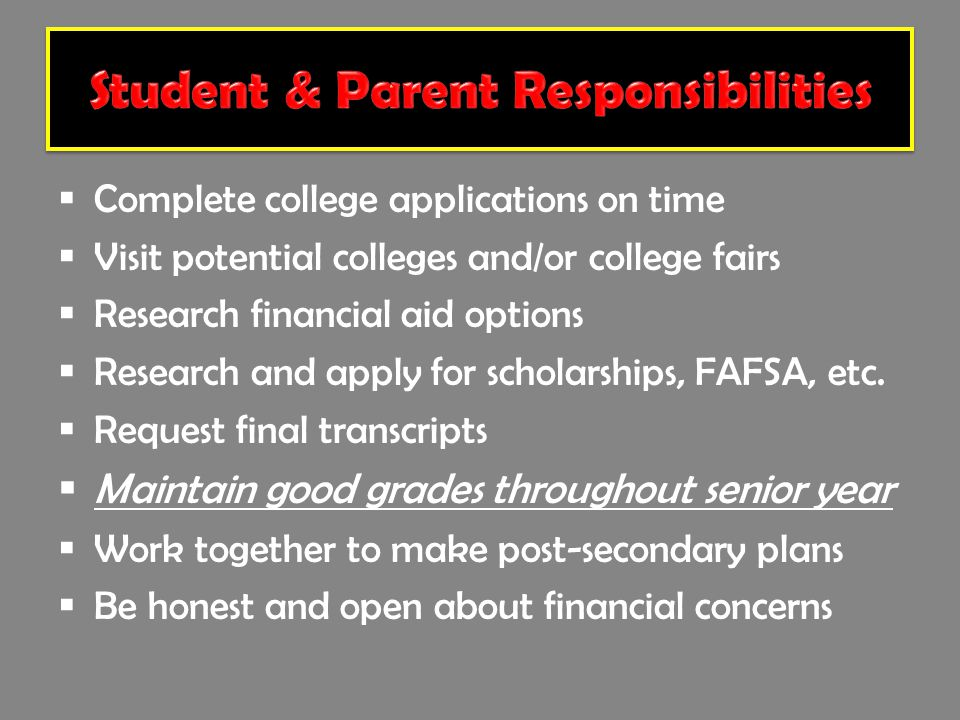  Complete college applications on time  Visit potential colleges and/or college fairs  Research financial aid options  Research and apply for scholarships, FAFSA, etc.
