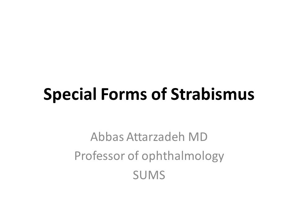 Special Forms of Strabismus Abbas Attarzadeh MD Professor of ophthalmology SUMS