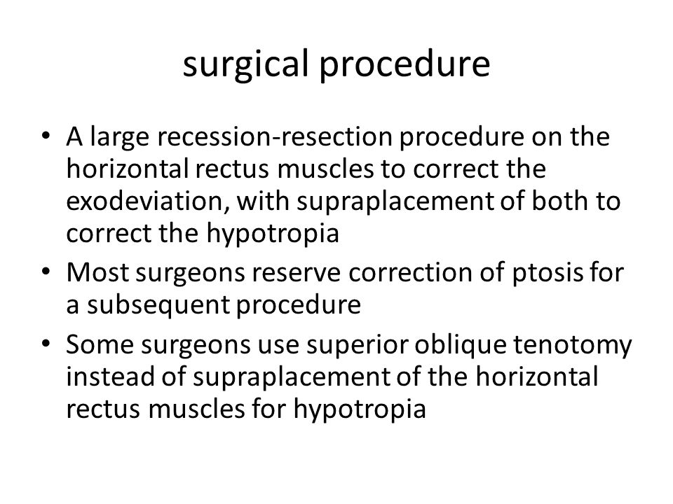 surgical procedure A large recession-resection procedure on the horizontal rectus muscles to correct the exodeviation, with supraplacement of both to