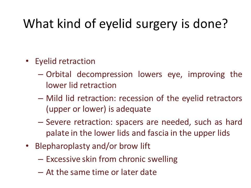 Eyelid retraction – Orbital decompression lowers eye, improving the lower lid retraction – Mild lid retraction: recession of the eyelid retractors (up