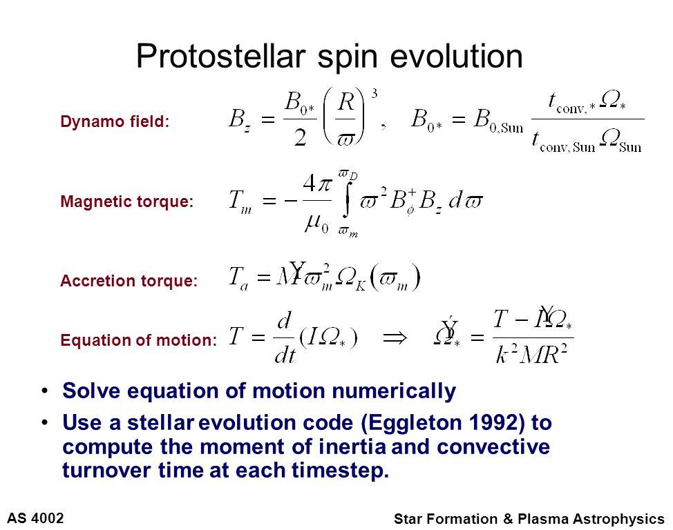 AS 4002 Star Formation & Plasma Astrophysics Stellar spin evolution: results 4 5 6 7 8 Log (Age in y) 3 2 1 0 Log  sun M acc =.002 M sun M acc =.01 M sun M acc =.05 M sun B 0,sun =30 G