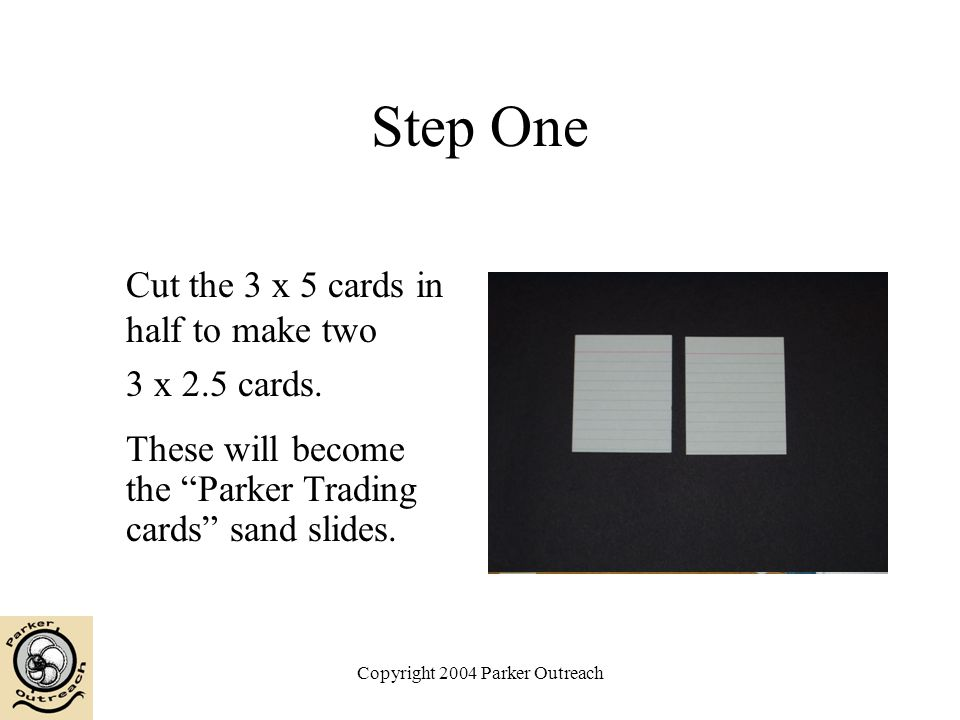 Copyright 2004 Parker Outreach Step One Cut the 3 x 5 cards in half to make two 3 x 2.5 cards.
