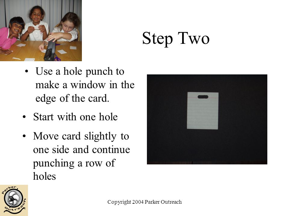 Copyright 2004 Parker Outreach Step Two Use a hole punch to make a window in the edge of the card.
