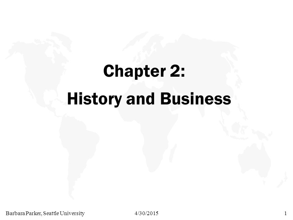 Barbara Parker, Seattle University4/30/20151 Chapter 2: History and Business